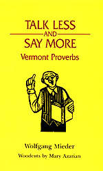 Talk Less and Say More: Vermont Proverbs